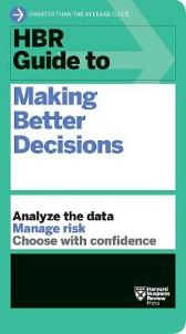 HBR Guide to Making Better Decisions - Harvard Business Review