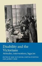 Disability and the Victorians - Iain Hutchison Martin Atherton Jaipreet Virdi