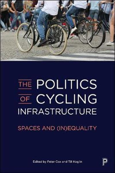 The Politics of Cycling Infrastructure - Peter Cox