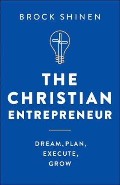 The Christian Entrepreneur - Brock Shinen