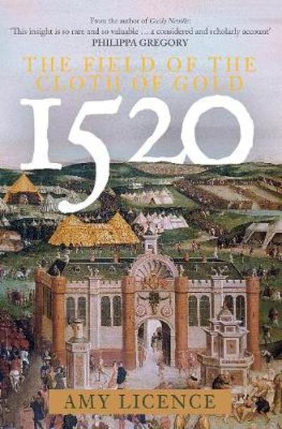 1520: The Field of the Cloth of Gold - Amy Licence
