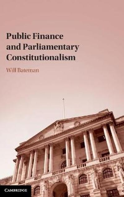Public Finance and Parliamentary Constitutionalism - Will Bateman