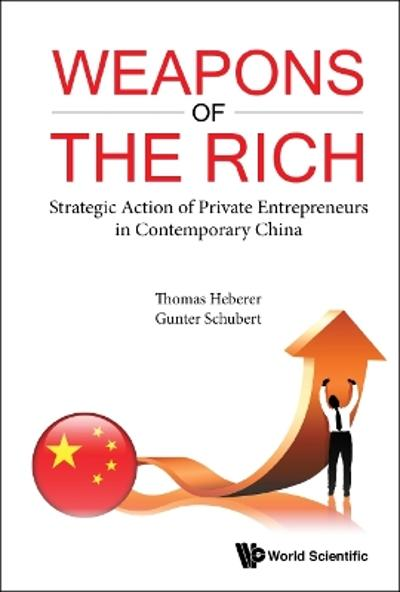 Weapons Of The Rich. Strategic Action Of Private Entrepreneurs In Contemporary China - Gunter Schubert