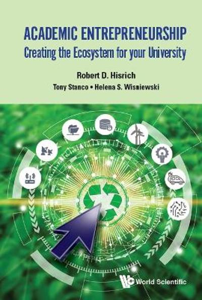 Academic Entrepreneurship: Creating The Ecosystem For Your University - Robert D Hisrich