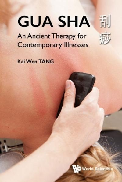 Gua Sha: An Ancient Therapy For Contemporary Illnesses - Kai Wen Tang