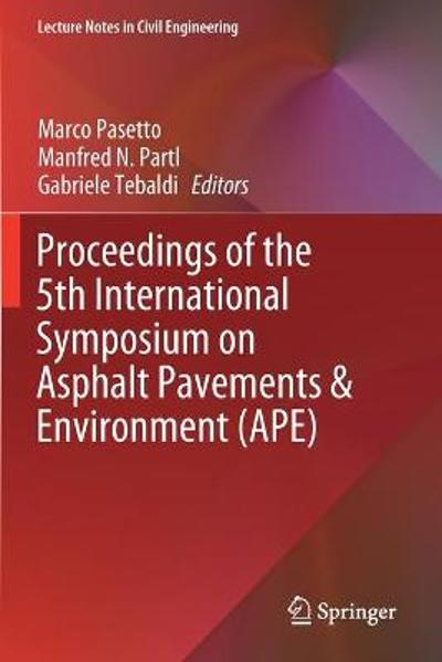 Proceedings of the 5th International Symposium on Asphalt Pavements & Environment (APE) - Marco Pasetto