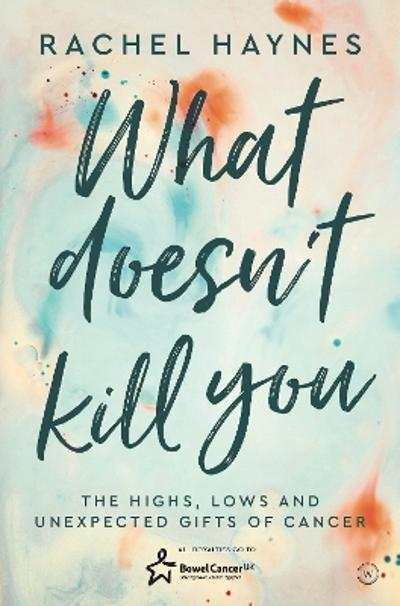 What Doesn't Kill You ... - Rachel Haynes