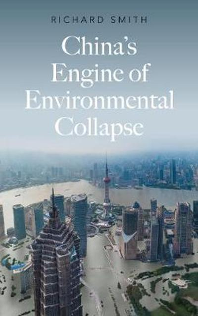 China's Engine of Environmental Collapse - Richard Smith