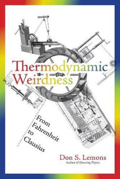 Thermodynamic Weirdness - Don S. Lemons