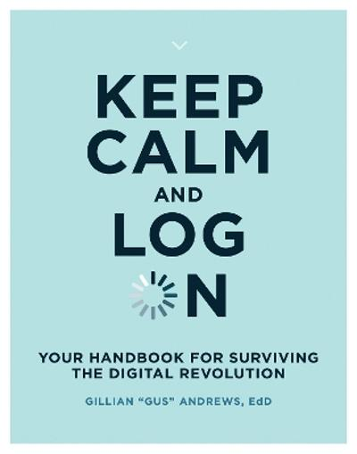 "Keep Calm and Log On - Gillian ""Gus"" Andrews"