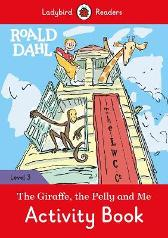 Roald Dahl: The Giraffe and the Pelly and Me Activity Book - Ladybird Readers Level 3 - Roald Dahl Quentin Blake