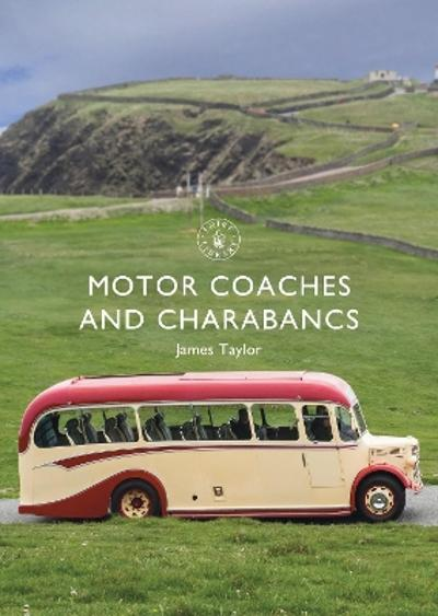 Motor Coaches and Charabancs - James Taylor