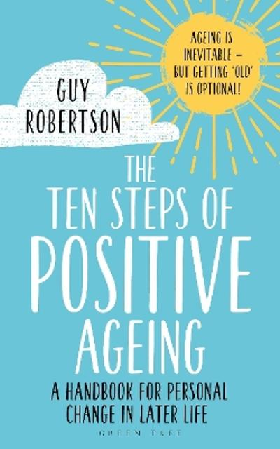The Ten Steps of Positive Ageing - Guy Robertson