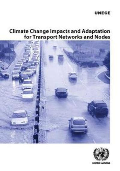Climate change impacts and adaptation for transport networks and nodes - United Nations: Economic Commission for Europe