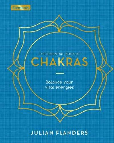 The Essential Book of Chakras - Julian Flanders