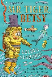 Mr Tiger, Betsy and the Golden Seahorse - Sally Gardner Nick Maland