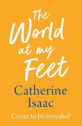 The World at My Feet - Catherine Isaac