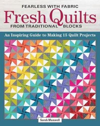 Fearless with Fabric - Fearless Quilts from Traditional Blocks - Sarah J. Maxwell