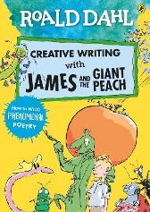 Roald Dahl Creative Writing with James and the Giant Peach: How to Write Phenomenal Poetry - Roald Dahl Quentin Blake