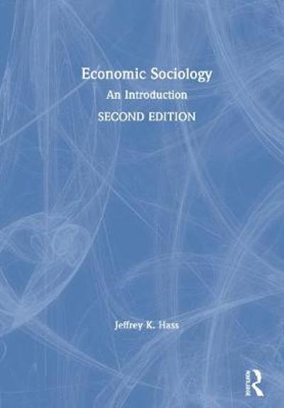 Economic Sociology - Jeffrey K. Hass