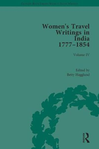 Women's Travel Writings in India 1777-1854 - Betty Hagglund