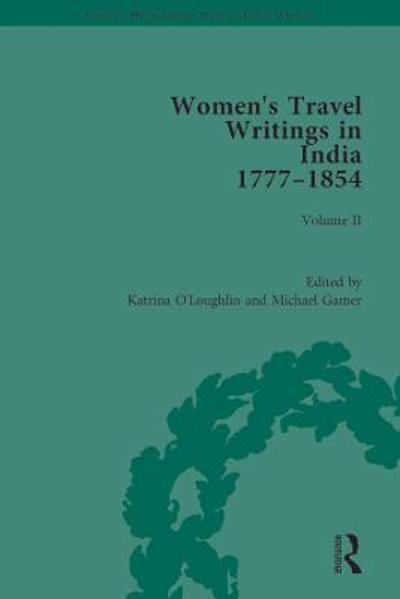 Women's Travel Writings in India 1777-1854 - Katrina O'Loughlin