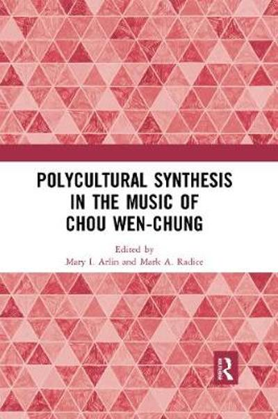 Polycultural Synthesis in the Music of Chou Wen-chung - Mary I. Arlin