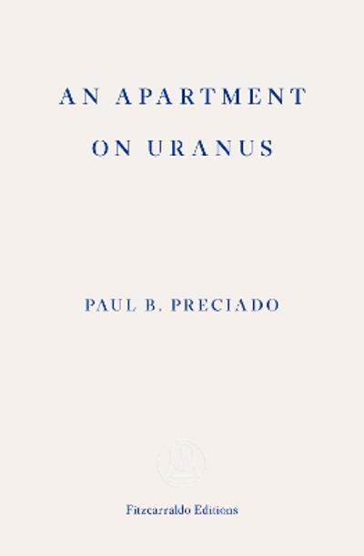 An Apartment in Uranus - Paul B. Preciado
