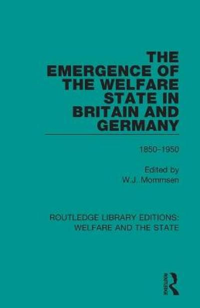 The Emergence of the Welfare State in Britain and Germany - Wolfgang Mommsen