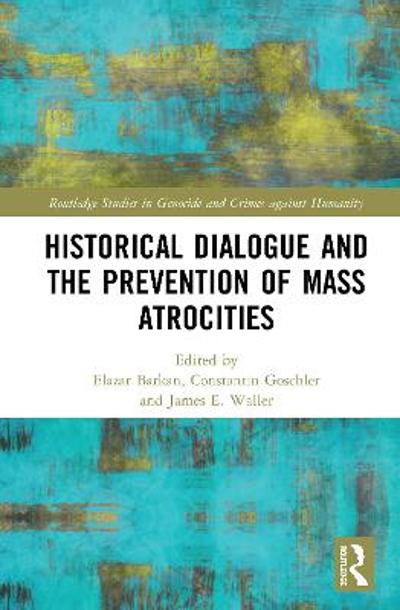 Historical Dialogue and the Prevention of Mass Atrocities - Elazar Barkan