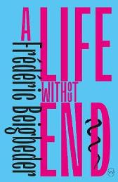 A Life Without End - Frederic Beigbeder Frank Wynne