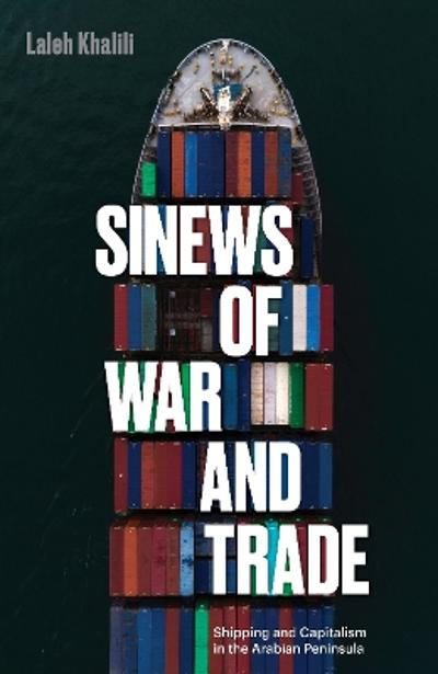 Sinews of War and Trade - Laleh Khalili