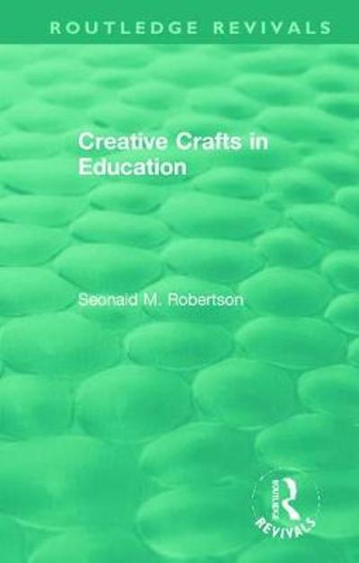 Creative Crafts in Education - Seonaid M. Robertson