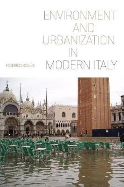 Environment and Urbanization in Modern Italy - Federico Paolini
