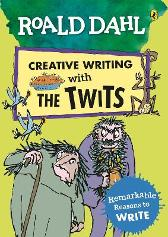 Roald Dahl Creative Writing with The Twits: Remarkable Reasons to Write - Roald Dahl Quentin Blake