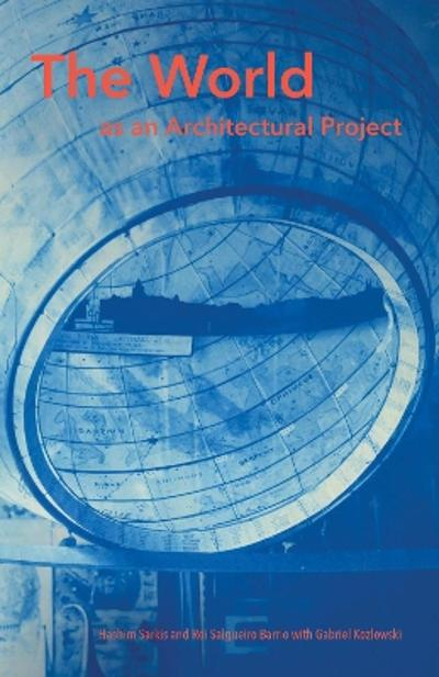 The World as an Architectural Project - Hashim Sarkis