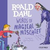 Roald Dahl Words of Magical Mischief - Susan Rennie Roald Dahl Quentin Blake