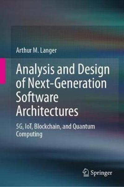 Analysis and Design of Next-Generation Software Architectures - Arthur M. Langer