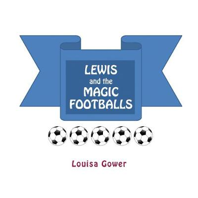Lewis and the Magic Footballs - Louisa Gower