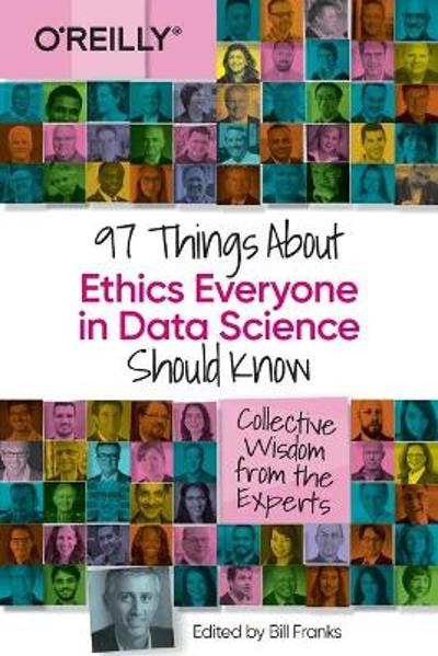 97 Things about Ethics Everyone in Data Science Should Know - Bill Franks