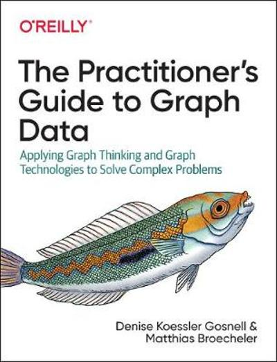 The Practitioner's Guide to Graph Data - Denise Gosnell