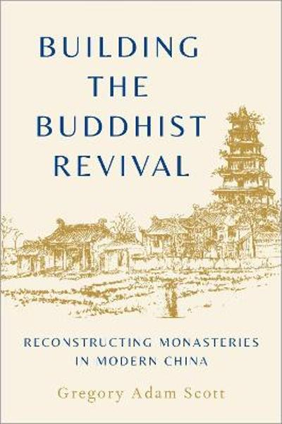 Building the Buddhist Revival - Gregory Adam Scott