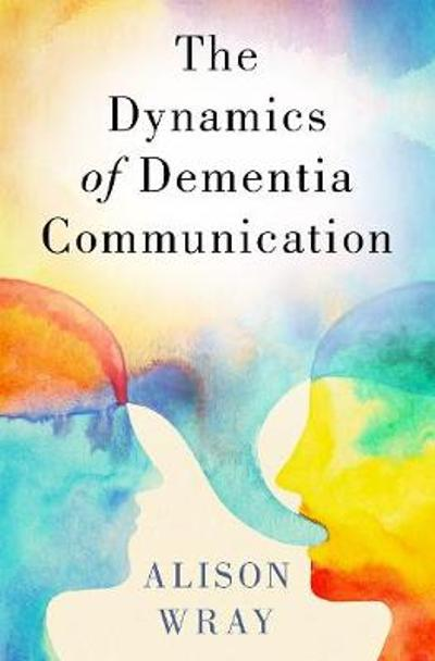 The Dynamics of Dementia Communication - Alison Wray