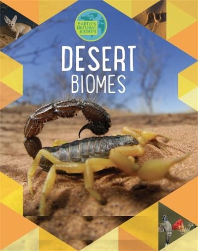 Earth's Natural Biomes: Deserts - Louise Spilsbury