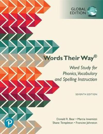 Words Their Way: Word Study for Phonics, Vocabulary, and Spelling Instruction, Global Edition - Donald Bear