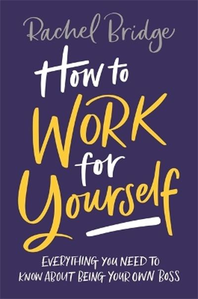 How to Work for Yourself - Rachel Bridge