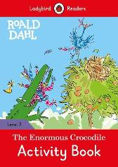 Roald Dahl: The Enormous Crocodile Activity Book - Ladybird Readers Level 3 - Roald Dahl Quentin Blake
