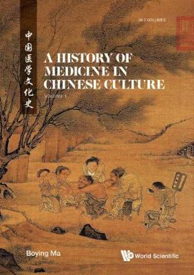 History Of Medicine In Chinese Culture, A (In 2 Volumes) - Boying Ma