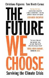 The Future We Choose: Surviving the Climate Crisis - Christiana Figueres Tom Rivett-Carnac