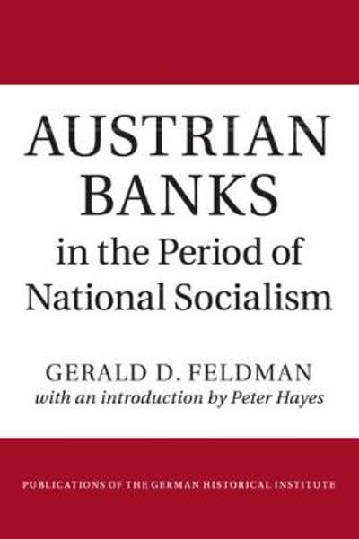 Austrian Banks in the Period of National Socialism - Gerald D. Feldman